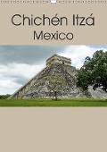 Chichén Itzá - Mexico (Wandkalender 2018 DIN A3 hoch) - k. A. M. Polok