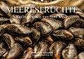 Meeresfrüchte (Wandkalender 2018 DIN A2 quer) Dieser erfolgreiche Kalender wurde dieses Jahr mit gleichen Bildern und aktualisiertem Kalendarium wiederveröffentlicht. - Hubertus Kahl