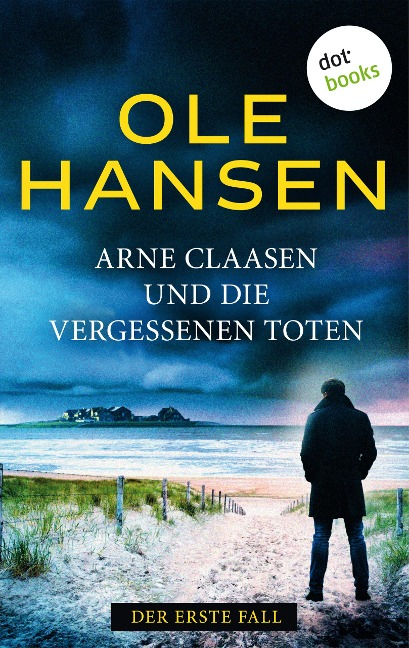 Arne Claasen und die vergessenen Toten: Der erste Fall - Ole Hansen