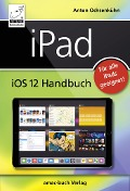 iPad iOS 12 Handbuch - Anton Ochsenkühn