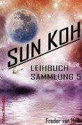 Sun Koh Leihbuchsammlung 5 - Freder van Holk