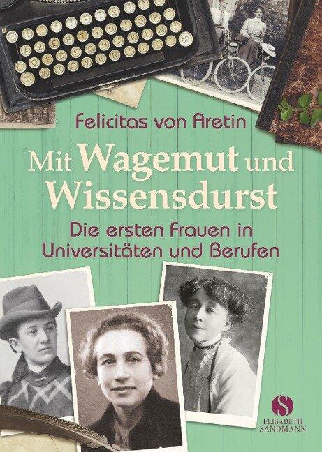 Mit Wagemut und Wissensdurst - Felicitas von Aretin
