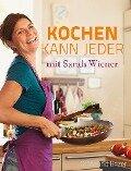 Kochen kann jeder mit Sarah Wiener - Sarah Wiener