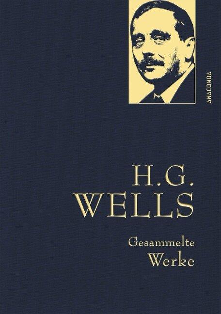 H.G. Wells - Gesammelte Werke (Die Zeitmaschine - Die Insel des Dr. Moreau - Der Krieg der Welten - Befreite Welt) - H. G. Wells