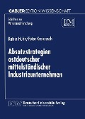Absatzstrategien ostdeutscher mittelstandischer Industrieunternehmen - Katrin Huhn, Peter Kranzusch