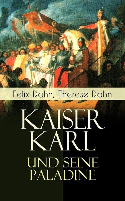 Kaiser Karl und seine Paladine - Felix Dahn, Therese Dahn