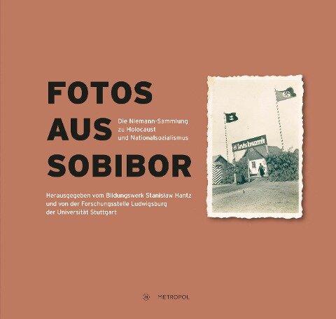 Fotos aus Sobibor - Martin Cüppers, Annett Gerhardt, Karin Graf, Steffen Hänschen, Andreas Kahrs