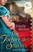 Die Töchter des Sturms - Sibylle Baillon