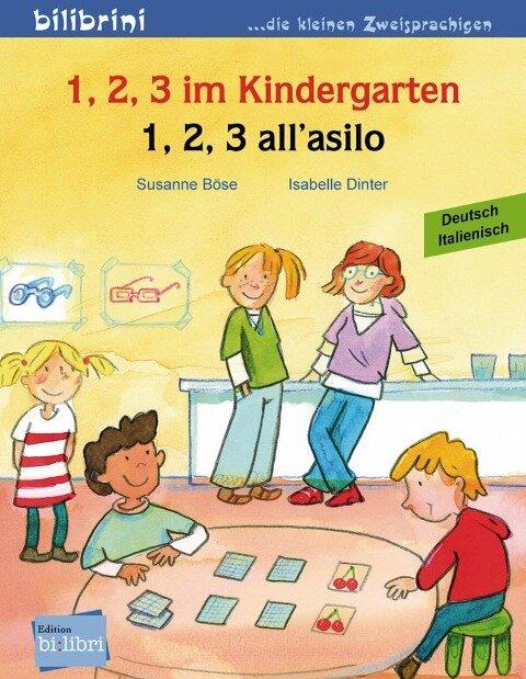 1, 2, 3 im Kindergarten. Kinderbuch Deutsch-Italienisch - Susanne Böse, Isabelle Dinter