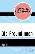 Die Freundinnen - Johanna Moosdorf
