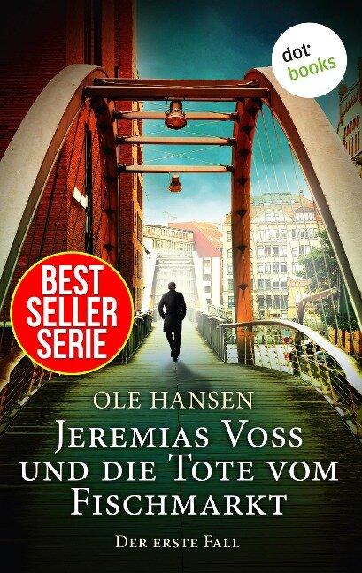 Jeremias Voss und die Tote vom Fischmarkt - Der erste Fall - Ole Hansen