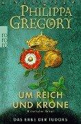 Um Reich und Krone - Philippa Gregory