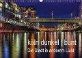 köln dunkel bunt - Die Stadt in anderem Licht! (Wandkalender 2018 DIN A3 quer) - Peter Brüggen