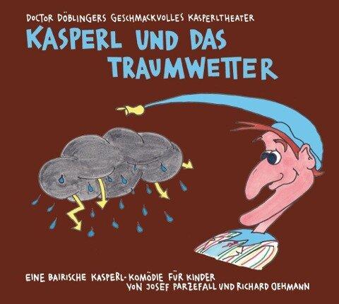 Kasperl und das Traumwetter - Richard Oehmann, Josef Parzefall