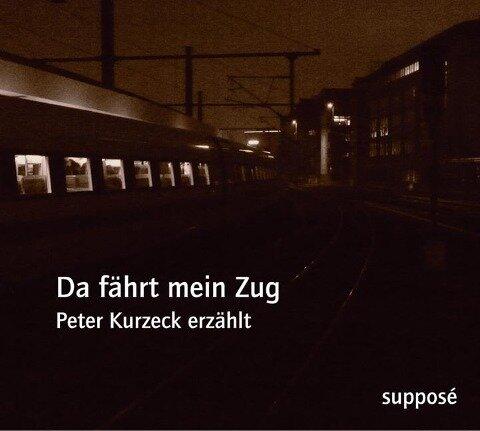 Da fährt mein Zug - Peter Kurzeck