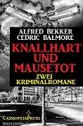 Knallhart und mausetot: Zwei Kriminalromane - Alfred Bekker, Cedric Balmore