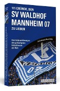 111 Gründe, den SV Waldhof Mannheim zu lieben - Tilo Dornbusch, Martin Willig