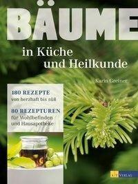 Bäume - in Küche und Heilkunde - Karin Greiner