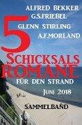Sammelband 5 Schicksalsromane für den Strand Juni 2018 - Alfred Bekker, G. S. Friebel, A. F. Morland, Glenn Stirling
