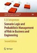 Scenario Logic and Probabilistic Management of Risk in Business and Engineering - E. D. Solozhent