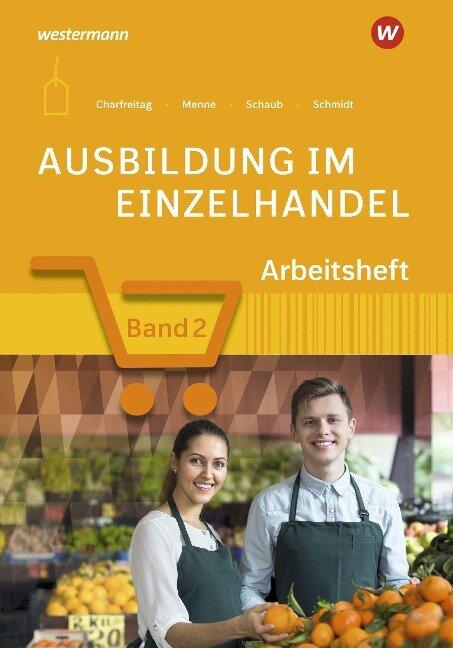 Ausbildung im Einzelhandel. 2. Ausbildungsjahr: Arbeitsheft - Ingo Schaub, Jörn Menne, Claudia Charfreitag, Christian Schmidt