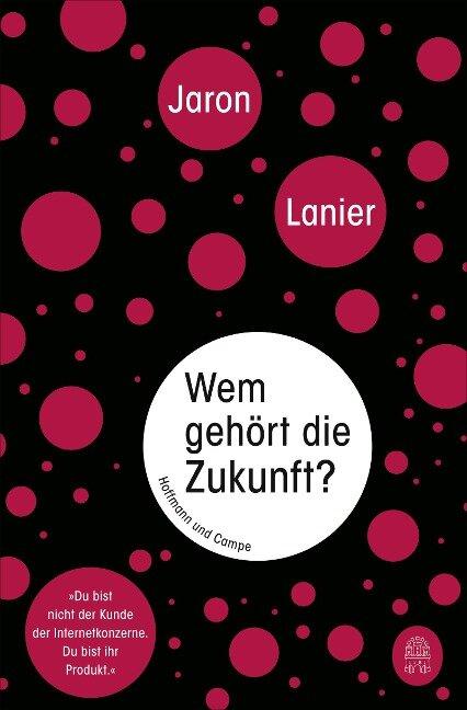 Wem gehört die Zukunft? - Jaron Lanier