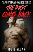 The Past Comes Back (Tap Out MMA Romance Series) - Jodie Sloan