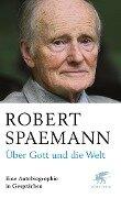 Über Gott und die Welt - Robert Spaemann