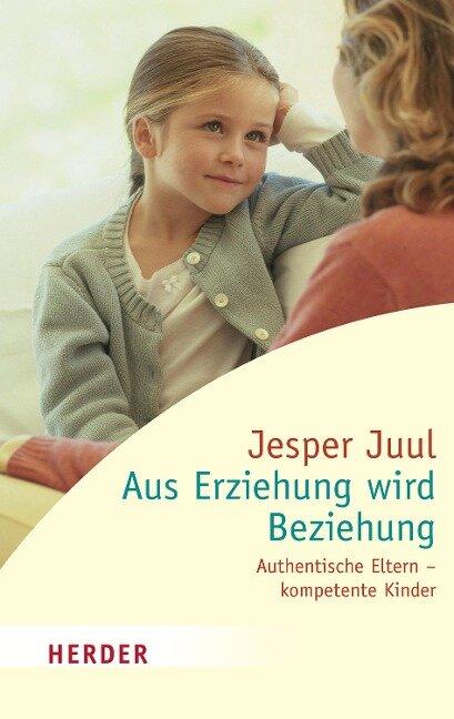 Aus Erziehung wird Beziehung - Jesper Juul