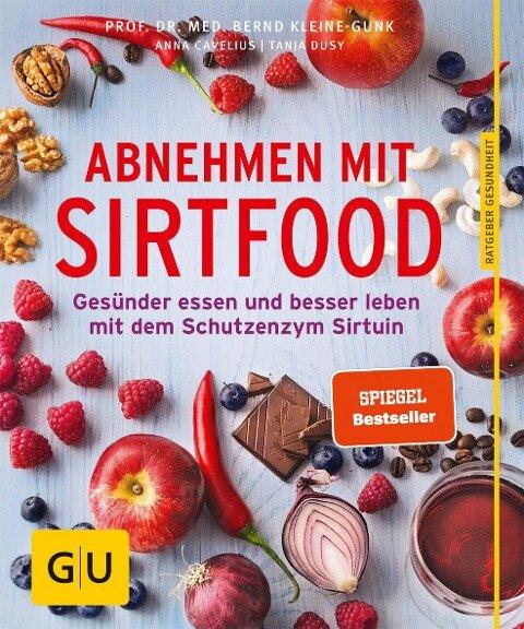 Abnehmen mit Sirtfood - Anna Cavelius, Tanja Dusy, Bernd Kleine-Gunk