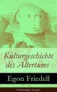 Kulturgeschichte des Altertums - Vollständige Ausgabe - Egon Friedell