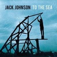 To The Sea - Jack Johnson