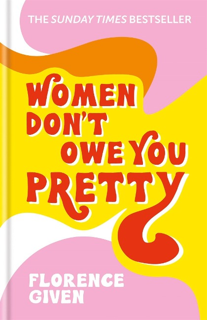 Women Don't Owe You Pretty - Florence Given
