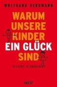 Warum unsere Kinder ein Glück sind - Wolfgang Bergmann