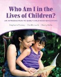 Who am I in the Lives of Children? An Introducton to Early Childhood Education - Stephanie Feeney, Eva Moravcik, Sherry Nolte