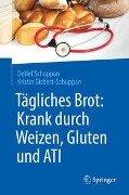 Tägliches Brot: Krank durch Weizen, Gluten und ATI - Detlef Schuppan, Kristin Gisbert-Schuppan
