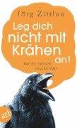 Leg dich nicht mit Krähen an! - Jörg Zittlau