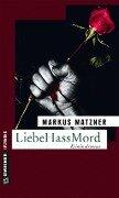 LiebeHassMord - Markus Matzner