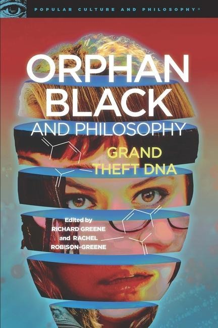Orphan Black and Philosophy: Grand Theft DNA -