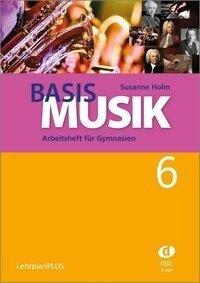 Basis Musik 6 - Arbeitsheft - Susanne Holm