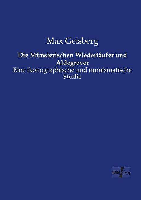 Die Münsterischen Wiedertäufer und Aldegrever - Max Geisberg