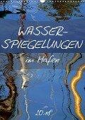 Wasserspiegelungen im Hafen (Wandkalender 2018 DIN A3 hoch) - Lucy M. Laube