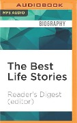 The Best Life Stories: 150 Real-Life Tales of Resilience, Joy, and Hope - All in 150 Words or Less! - Reader's Digest (Editor)