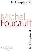 Die Hauptwerke - Michel Foucault