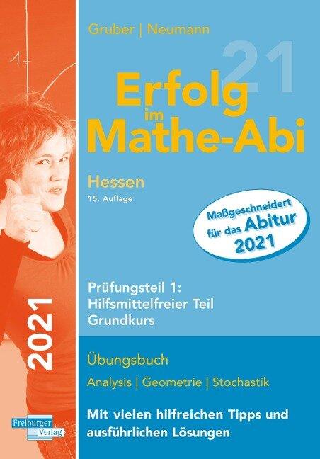 Erfolg im Mathe-Abi 2021 Hessen Grundkurs Prüfungsteil 1: Hilfsmittelfreier Teil - Helmut Gruber, Robert Neumann