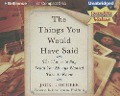 The Things You Would Have Said: The Chance to Say What You Always Wanted Them to Know - Jackie Hooper
