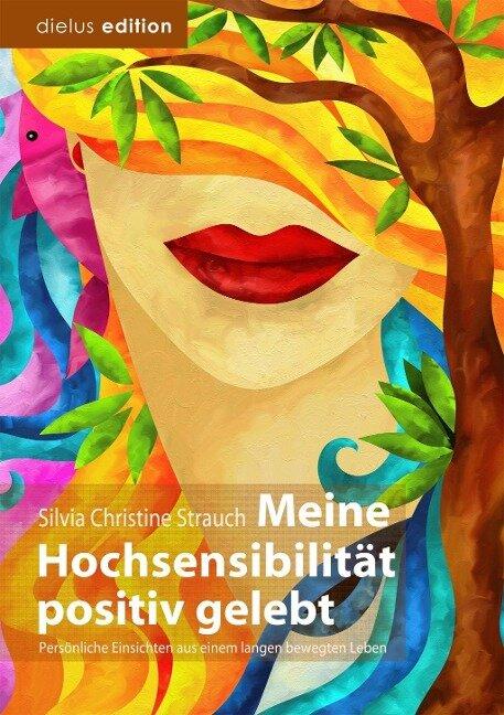 Meine Hochsensibilität positiv gelebt - Silvia Christine Strauch