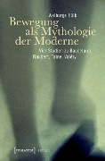 Bewegung als Mythologie der Moderne - Walburga Hülk