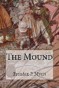 The Mound - Brendan P. Myers
