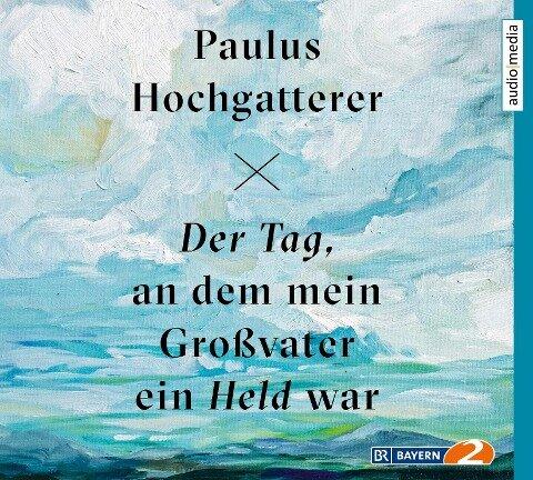 Der Tag, an dem mein Großvater ein Held war - Paulus Hochgatterer